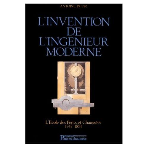 L'invention de l'ingénieur moderne : L'École des ponts et chaussées, 1747-1851
