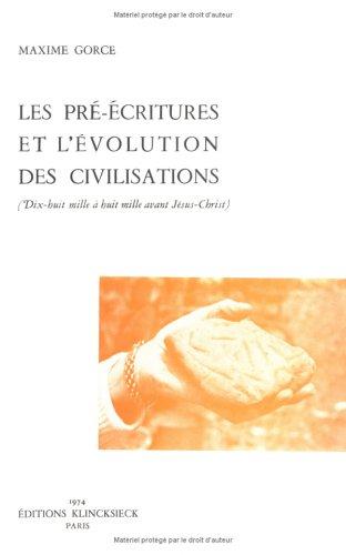 Les pré-écritures et l'évolution des civilisations, dix-huit mille à huit mille avant Jésus-Christ par Mathieu Maxime Gorce