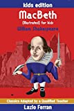 MacBeth  (Illustrated) for kids: Adapted for kids aged 9-11 Grades 4-7, Key Stages 2 and 3 by Lazlo Ferran