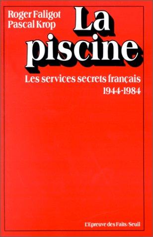 La piscine : les services secrets français par Roger Faligot, Pascal Krop