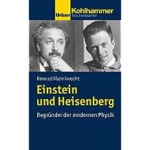 Einstein und Heisenberg: Begründer der modernen Physik