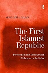 The First Islamist Republic: Development and Disintegration of Islamism in the Sudan by Abdullahi A. Gallab (2007-12-28)