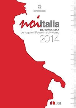Noi Italia 2014: 100 statistiche per capire il Paese in cui viviamo von [Istat]