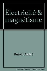 La physique en questions : Electricité et magnétisme par André Butoli