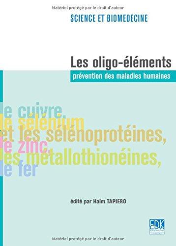 Les oligo-éléments : prévention des maladies humaines : le cuivre, le sélénium et les sélénoprotéines, le zinc, les métallothionéines, le fer