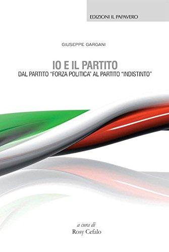 Io e il partito. Dal partito «Forza politica» al partito «indistinto» por Giuseppe Gargani