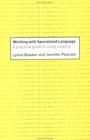Working with Specialized Language: A Practical Guide to Using Corpora