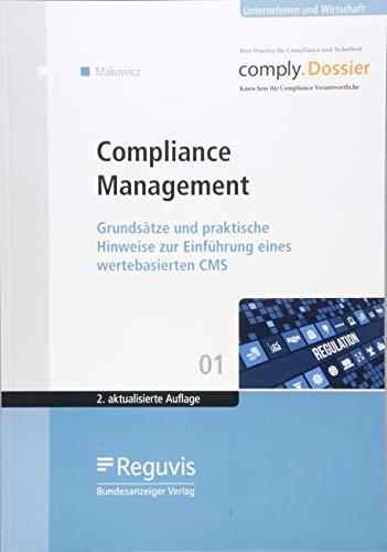 Compliance Management: Grundsätze und praktische Hinweise zur Einführung eines wertebasierten CMS (comply.Dossier)