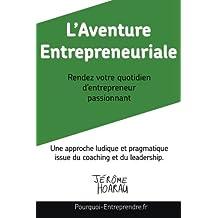 L'Aventure Entrepreneuriale: Rendez votre quotidien d'entrepreneur passionnant