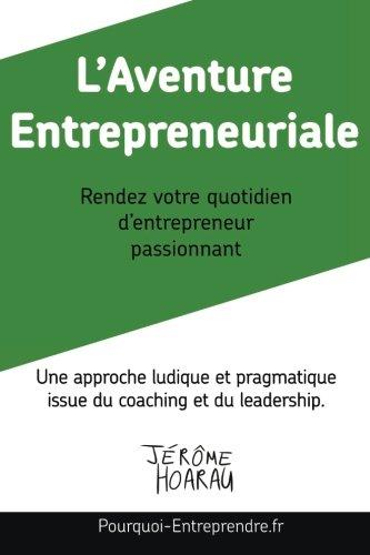 L'Aventure Entrepreneuriale: Rendez votre quotidien d'entrepreneur passionnant par Jérôme Hoarau