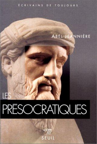 Les Présocratiques. L'aurore de la pensée grecque par Abel Jeanniere