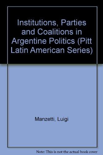 Institutions, Parties and Coalitions in Argentine Politics (Pitt Latin American Series) por Luigi Manzetti