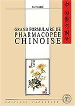 Grand formulaire de pharmacopée chinoise de Eric Marié