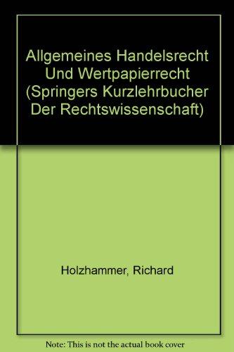 Allgemeines Handelsrecht Und Wertpapierrecht (Springers Kurzlehrbucher Der Rechtswissenschaft)