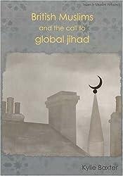 British Muslims & the Call to Global Jihad (Islam & Muslim Affairs) by Kylie Baxter (2007-08-15)