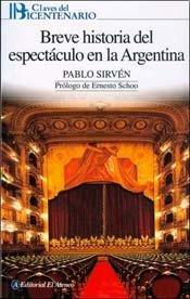 Breve historia del espectaculo en la Argentina / Brief History of Spectacle in Argentina (Claves del Bicentenario / Bicentenary Keys)