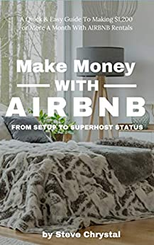Make Money With AIRBNB: A Quick Start Guide To Making $1,200 Or More Per Month With AIRBNB Rentals (English Edition) par [Chrystal, Steve]