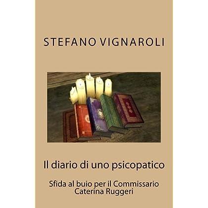 Il Diario Di Uno Psicopatico (Le Indagini Del Commissario Caterina Ruggeri Vol. 3)