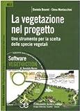 La vegetazione nel progetto. Uno strumento per la scelta delle specie vegetali. Con CD-ROM