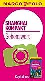 MARCO POLO kompakt Reiseführer Shanghai - Sehenswert: Pudong: Scicence Fiction in Stahl und Glas - Vernissage am Suzhou Creek (MARCO POLO Reiseführer E-Book) - Hans Wilm Schütte, Sabine Meyer-Zenk