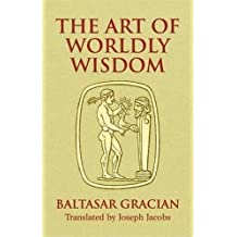 The Art of Worldly Wisdom (Dover Books on Western Philosophy)