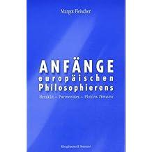 Anfänge europäischen Philosophierens. Heraklit, Parmenides, Platons 'Timaios'.