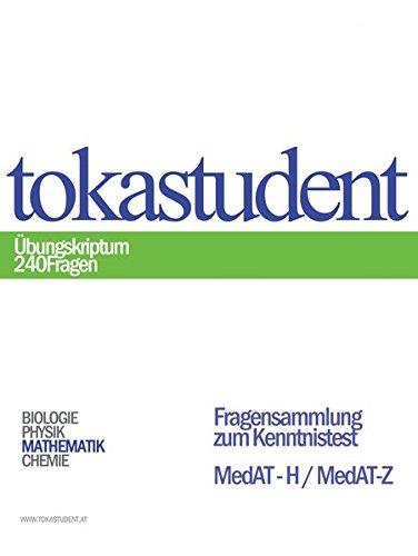 MedAT-H, MedAT-Z: Wissensteil: TOKAstudent - Übungsskriptum 240 Fragen