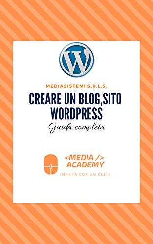 Creare un blog, sito Wordpress: Guida completa (sviluppo web Vol. 3)