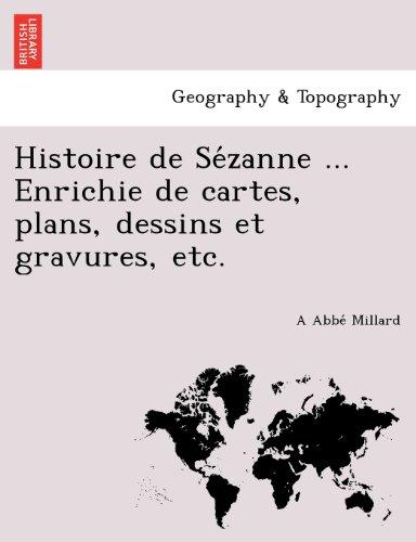 Histoire de Se Zanne ... Enrichie de Cartes, Plans, Dessins Et Gravures, Etc.