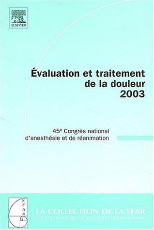 Evaluation et traitement de la douleur 2003 : 45e Congrès national d'anesthésie et de réanimation par Claude Ecoffey
