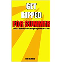 Get Ripped for Summer: How to Build a Beach-ready Body in Record Time (Get Ripped Series Book 3) (English Edition)