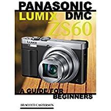 Panasonic Lumix DMC ZS60: A Guide for Beginners (English Edition)