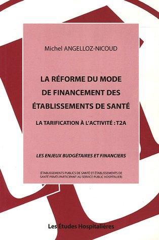 La réforme du mode de financement des établissements de santé : La tarification à l'activité : T2ALes enjeux budgétaires et financiers par Michel Angelloz-Nicoud