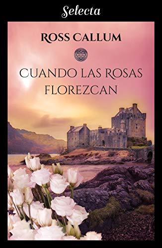 Leer Gratis Cuando las rosas florezcan (Bilogía La bruma del tiempo 2) de Ross Callum