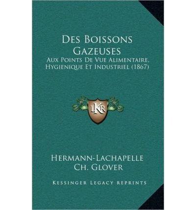 des-boissons-gazeuses-aux-points-de-vue-alimentaire-hygienique-et-industriel-1867-hardback-french-common