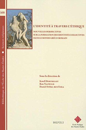 L'identite a Travers L'ethique: Nouvelles Perspectives Sur La Formation Des Identites Collectives Dans Le Monde Greco-romain