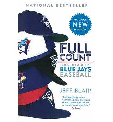 By Jeff Blair ( Author ) [ Full Count: Four Decades of Blue Jays Baseball By Apr-2014 Paperback