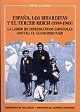 España, los sefarditas y el Tercer Reich, 1939-1945: La labor de diplomáticos españoles contra el genocidio nazi (Serie Historia y sociedad)