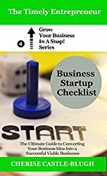 Business Startup Checklist (The Timely Entrepreneur's Grow Your Business In a Snap Series Book 4)