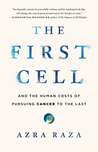 The First Cell: And the Human Costs of Pursuing Cancer to the Last (English Edition)