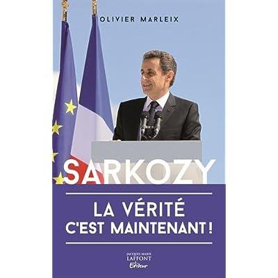 Sarkozy : La vérité, c'est maintenant