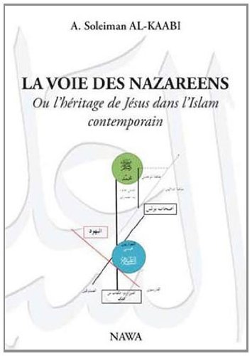 VOIE DES NAZAREENS (LA) : Ou l'hritage de Jsus dans l'Islam contemporain