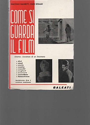 Come si guarda il film. Cinema: coscienza di un fenomeno. Prefazione di Cesare Zavattini.