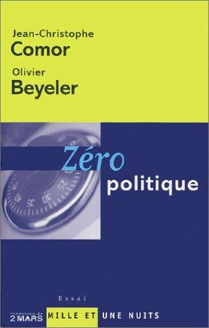 Zéro politique : les Partis, un monopole dans la crise par Jean Christophe Comor, Olivier Beyler