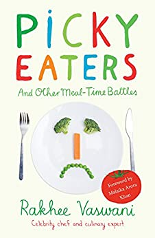 Picky Eaters: And Others Meal-time Battles by [Vaswani, Rakhee]