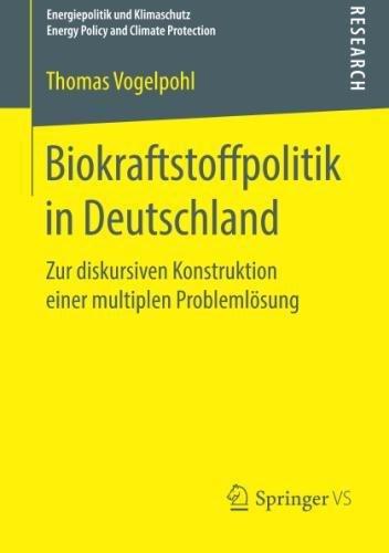 Biokraftstoffpolitik in Deutschland: Zur diskursiven Konstruktion einer multiplen Problemlösung (Energiepolitik und Klimaschutz. Energy Policy and Climate Protection)