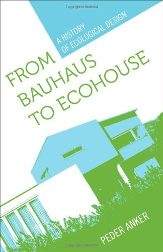 From Bauhaus to Eco-House: A History of Ecological Design by Peder Anker (2010-01-01)