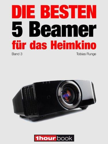 Die besten 5 Beamer für das Heimkino (Band 3): 1hourbook