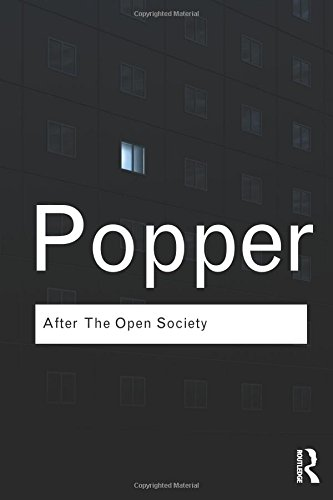 After The Open Society: Selected Social and Political Writings (Routledge Classics (Paperback))