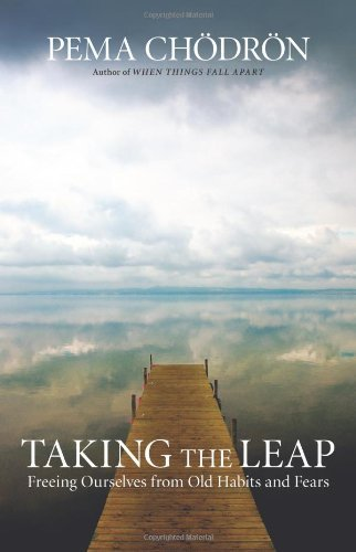 Taking the Leap: Freeing Ourselves from Old Habits and Fears by Chodron, Pema (2010) Paperback